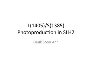 L(1405)/S(1385)  Photoproduction  in SLH2