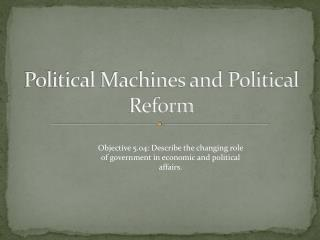 Political  Machines and Political Reform