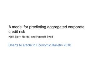 A  model  for  predicting aggregated corporate credit  risk Kjell Bjørn  Nordal  and Haseeb Syed