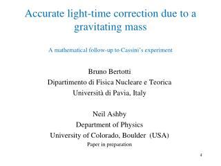Bruno  Bertotti Dipartimento di Fisica Nucleare e Teorica Università di Pavia, Italy Neil  Ashby