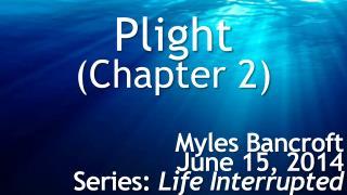 Plight (Chapter 2) Myles Bancroft June 15, 2014 Series:  Life Interrupted