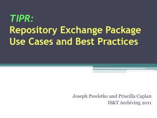 TIPR: Repository Exchange Package  Use Cases and Best Practices