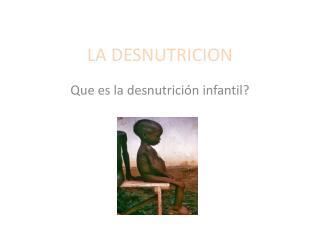 LA DESNUTRICION