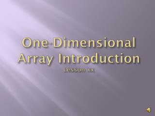 One-Dimensional Array Introduction Lesson xx