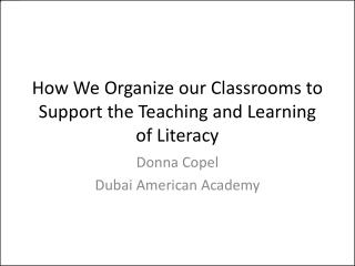 How We Organize our Classrooms to Support the Teaching and Learning of Literacy