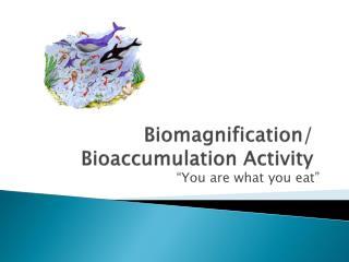 Biomagnification / Bioaccumulation Activity