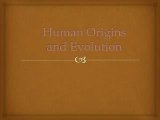 Human Origins and Evolution