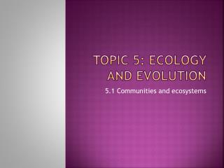 Topic 5: Ecology and evolution