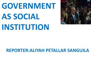 GOVERNMENT AS SOCIAL INSTITUTION