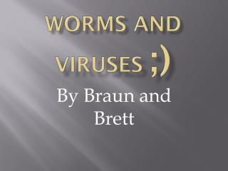 Worms and viruses  ;)