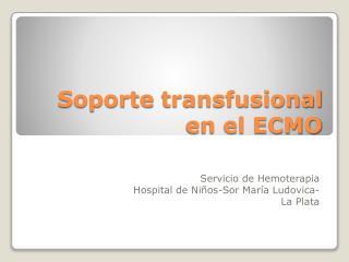 Soporte  transfusional  en el ECMO