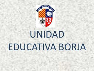 UNIDAD EDUCATIVA BORJA