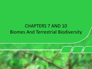 CHAPTERS 7 AND 10 Biomes And Terrestrial Biodiversity