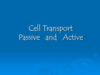 Cell  Transport Passive   and   Active