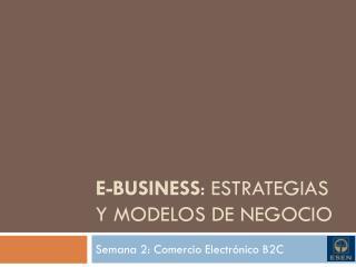 E-BUSINESS : Estrategias y modelos de negocio