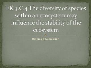 EK 4.C.4 The diversity of species within an ecosystem may influence the stability of the ecosystem