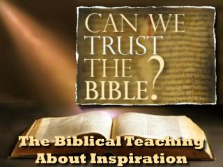 The Biblical Teaching About Inspiration