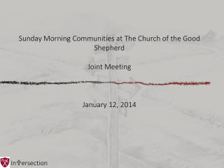 Sunday Morning Communities at The Church of the Good Shepherd Joint Meeting January 12, 2014