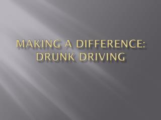 Making A Difference: Drunk Driving