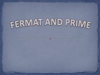 FERMAT AND PRIME