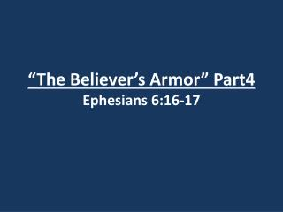 """The Believer's Armor"" Part4 Ephesians 6:16-17"