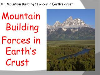 11.1 Mountain Building : Forces in Earth's Crust