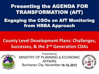Presented by MINISTRY OF PLANNING & ECONOMIC  AFFAIRS  B uchanan City, November 14-16, 2012
