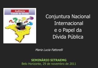 Maria Lucia Fattorelli SEMINÁRIO SITRAEMG Belo Horizonte,  29 de novembro de 2011