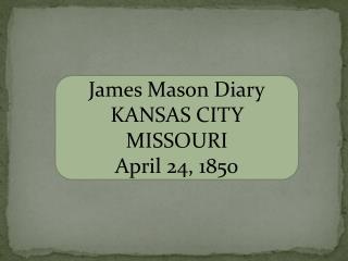 James Mason Diary KANSAS CITY  MISSOURI April 24, 1850