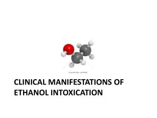 CLINICAL MANIFESTATIONS OF ETHANOL INTOXICATION