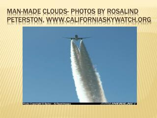 Man-made clouds- photos by Rosalind  Peterston ,  www. californiaskywatch .org