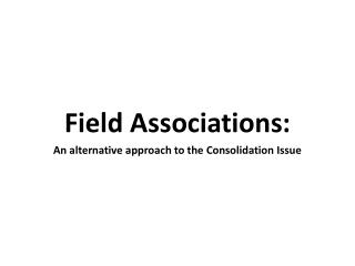 Field Associations: An alternative approach to the Consolidation Issue