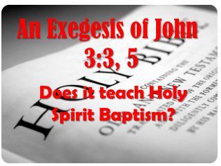An Exegesis of John  3:3, 5