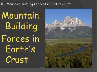 11.1 Mountain Building : Forces in  E arth's Crust