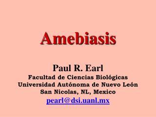 Amebiasis Paul R. Earl