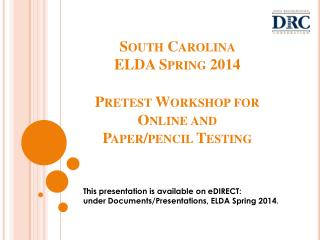 South Carolina  ELDA Spring 2014 Pretest Workshop for Online and  Paper/pencil Testing