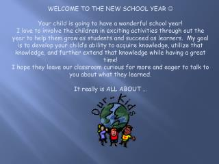WELCOME TO THE NEW SCHOOL YEAR   Your child is going to have a wonderful school year!