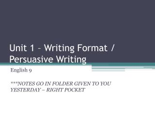 Unit 1 – Writing Format / Persuasive Writing