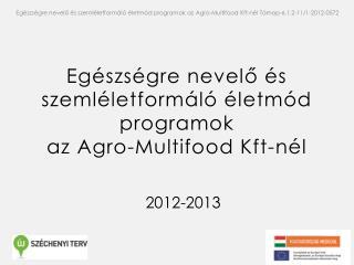 Egészségre nevelő és szemléletformáló életmód programok  az  Agro-Multifood  Kft-nél