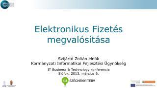 Szijártó Zoltán elnök  Kormányzati Informatikai Fejlesztési Ügynökség