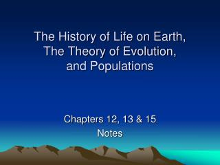 The History of Life on Earth,  The Theory of Evolution,  and Populations