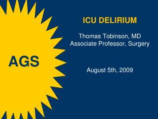 ICU DELIRIUM T homas  Tobinson , MD Associate Professor, Surgery August 5th, 2009