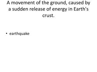 A movement of the ground, caused by a sudden release of energy in Earth's crust.