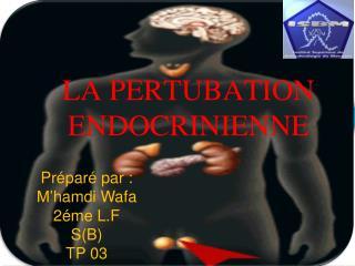 LA PERTUBATION ENDOCRINIENNE
