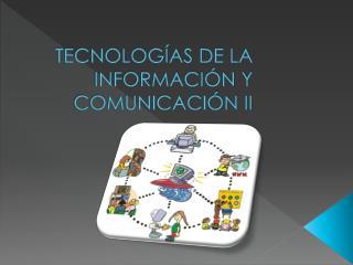 TECNOLOGÍAS DE LA    INFORMACIÓN Y COMUNICACIÓN II