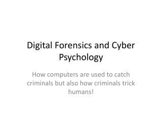 Digital Forensics and Cyber Psychology