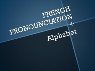 FRENCH PRONOUNCIATION + Alphabet
