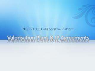 Valorisation Plans &  IP  Agreements