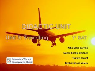 DIDACTIC UNIT Unit  5: Travelling                 1º BAT