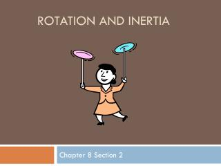 Rotation and Inertia